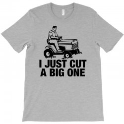 i just cut a big one T-Shirt | Artistshot