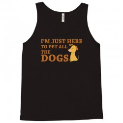 i'm just here to pet all the dogs Tank Top | Artistshot