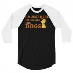 i'm just here to pet all the dogs 3/4 Sleeve Shirt | Artistshot