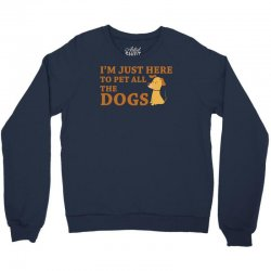 i'm just here to pet all the dogs Crewneck Sweatshirt | Artistshot