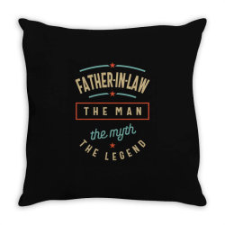 Mens Father-In-Law The Man The Myth The Legend | Father's Day Throw Pillow | Artistshot