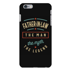 Mens Father-In-Law The Man The Myth The Legend | Father's Day iPhone 6 Plus/6s Plus Case | Artistshot