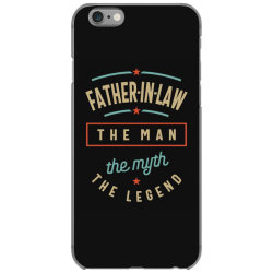 Mens Father-In-Law The Man The Myth The Legend | Father's Day iPhone 6/6s Case | Artistshot