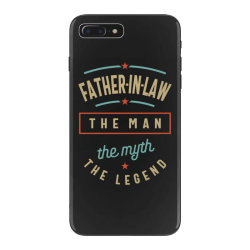 Mens Father-In-Law The Man The Myth The Legend | Father's Day iPhone 7 Plus Case | Artistshot