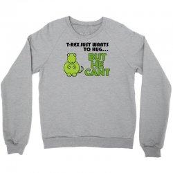 t rex wants a hug Crewneck Sweatshirt | Artistshot
