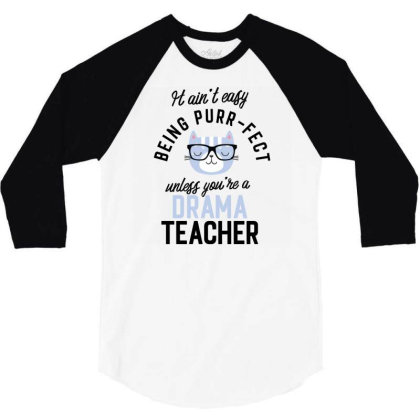 Drama Teacher Cat Gifts For Cat Lovers   It Ain't Easy Being Purr Fect 3/4 Sleeve Shirt Designed By Nisart