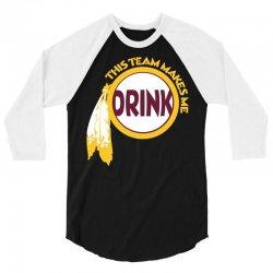 this team makes me drink 3/4 Sleeve Shirt   Artistshot
