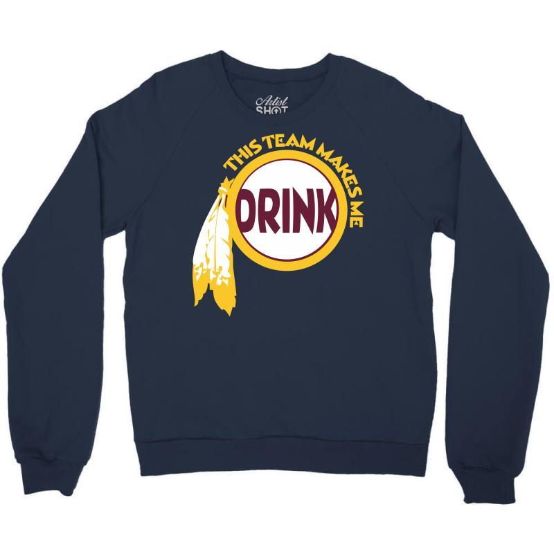 This Team Makes Me Drink Crewneck Sweatshirt | Artistshot