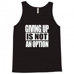 giving up is not an option Tank Top   Artistshot