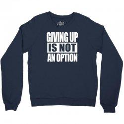 giving up is not an option Crewneck Sweatshirt   Artistshot