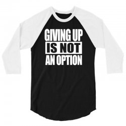 giving up is not an option 3/4 Sleeve Shirt   Artistshot