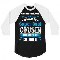 I Never Dreamed I Would Be A Super Cool Cousin 3/4 Sleeve Shirt | Artistshot