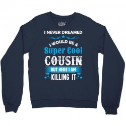 I Never Dreamed I Would Be A Super Cool Cousin Crewneck Sweatshirt | Artistshot
