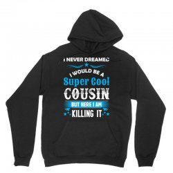 I Never Dreamed I Would Be A Super Cool Cousin Unisex Hoodie | Artistshot