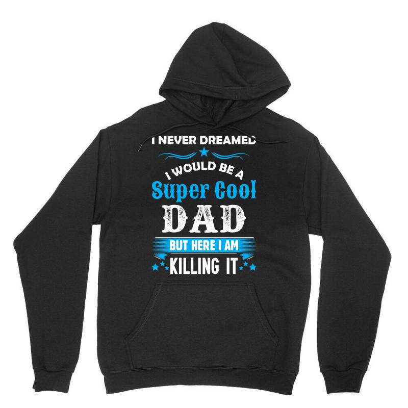 I Never Dreamed I Would Be A Super Cool Dad Unisex Hoodie | Artistshot