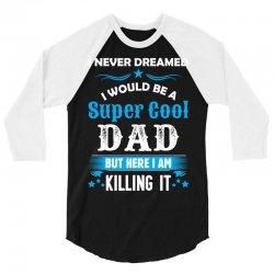 I Never Dreamed I Would Be A Super Cool Dad 3/4 Sleeve Shirt | Artistshot