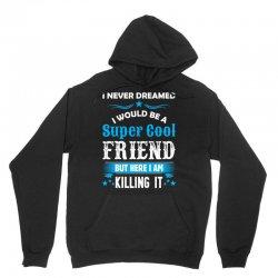 I Never Dreamed I Would Be A Super Cool Friend Unisex Hoodie | Artistshot
