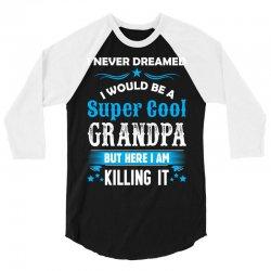 I Never Dreamed I Would Be A Super Cool Grandpa 3/4 Sleeve Shirt   Artistshot