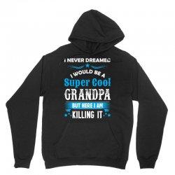 I Never Dreamed I Would Be A Super Cool Grandpa Unisex Hoodie   Artistshot