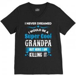 I Never Dreamed I Would Be A Super Cool Grandpa V-Neck Tee   Artistshot