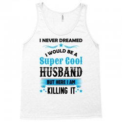 I Never Dreamed I Would Be A Super Cool Husband Tank Top   Artistshot