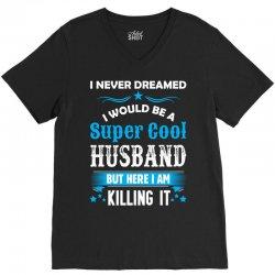 I Never Dreamed I Would Be A Super Cool Husband V-Neck Tee | Artistshot