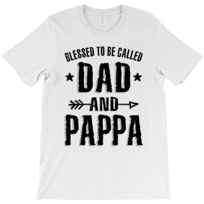 Blessed To Be Called Dad And Pappa | Dad And Grandpa T-shirt Designed By Cidolopez