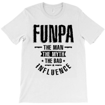 Mens Funpa The Man The Myth The Bad Influence | Dad And Grandpa T-shirt Designed By Cidolopez