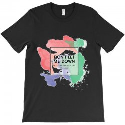 dont let me down T-Shirt | Artistshot