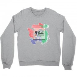 dont let me down Crewneck Sweatshirt | Artistshot