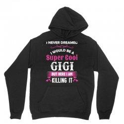 I Never Dreamed I Would Be A Super Cool Gigi Unisex Hoodie   Artistshot