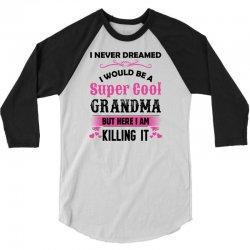 I Never Dreamed I Would Be A Super Cool Grandma 3/4 Sleeve Shirt | Artistshot