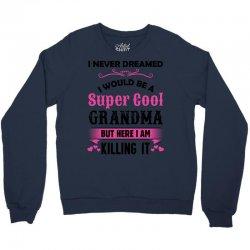 I Never Dreamed I Would Be A Super Cool Grandma Crewneck Sweatshirt | Artistshot
