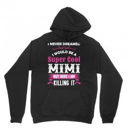 I Never Dreamed I Would Be A Super Cool Mimi Unisex Hoodie   Artistshot