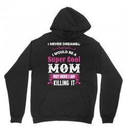 I Never Dreamed I Would Be A Super Cool Mom Unisex Hoodie | Artistshot