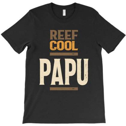 Reef Cool Papu | Dad And Grandpa T-shirt Designed By Cidolopez