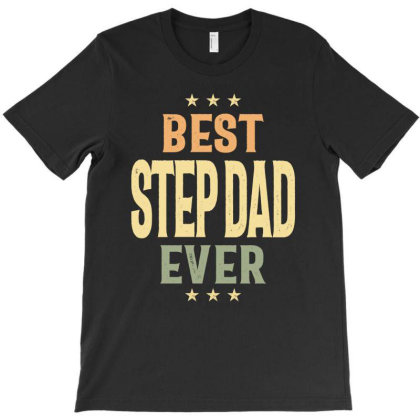 Best Step Dad Ever | Dad And Grandpa T-shirt Designed By Cidolopez