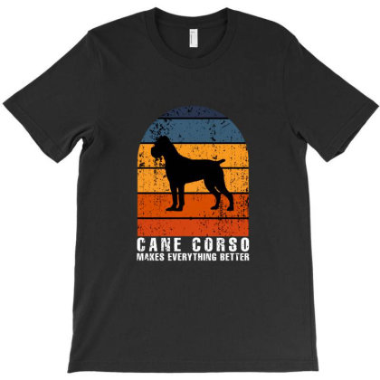 Cane Corso Makes Everything Better T-shirt Designed By Vickyhanggaraa