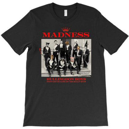 Madness Bullingdon Boys, Don't Get Bullied By The Bully Boys T-shirt Designed By Glendalogic