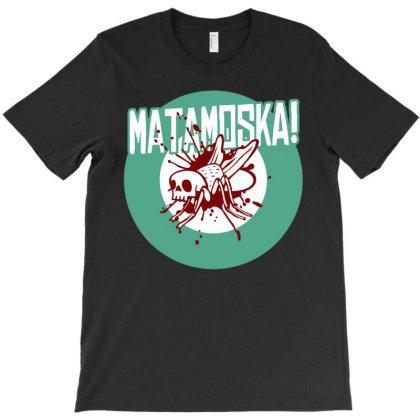 Matamoska! T-shirt Designed By Jonesiana