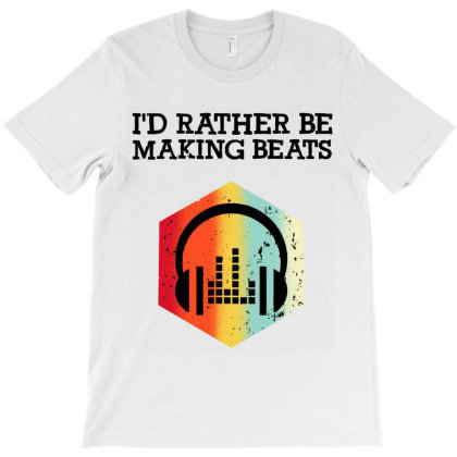 I'd Rather Be Making Beats Beat Makers T-shirt Designed By Jurdex Tees