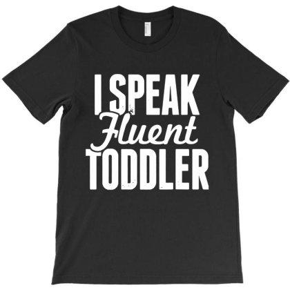 I Speak Fluent Toddler T-shirt Designed By Jurdex Tees