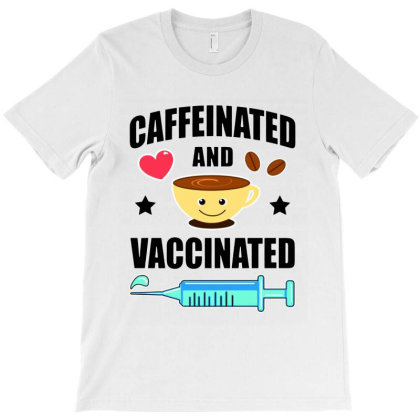Coffee Lover Caffeinated And Vaccinated T-shirt Designed By Jurdex Tees