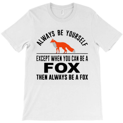 Always Be Yourself T-shirt Designed By Jurdex Tees