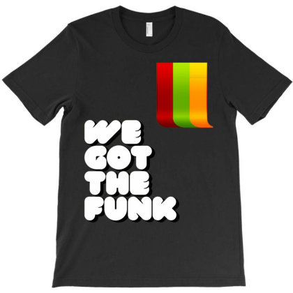 We Got The Funk T-shirt Designed By Lovelouie