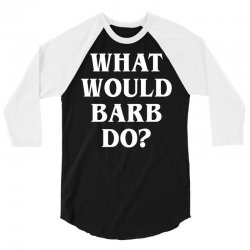 What would barb do 3/4 Sleeve Shirt | Artistshot