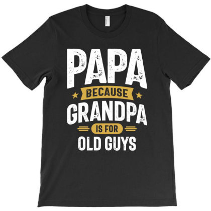 Papa Because Grandpa Is For Old Guys | Father's Day T-shirt Designed By Cidolopez