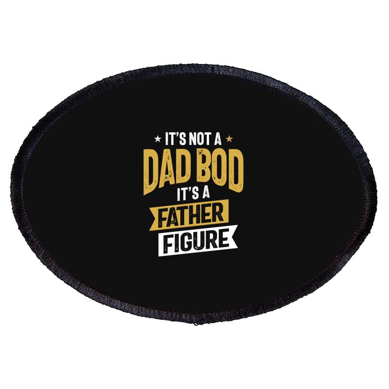 It's Not A Dad Bod It's A Father Figure | Father's Day Oval Patch | Artistshot