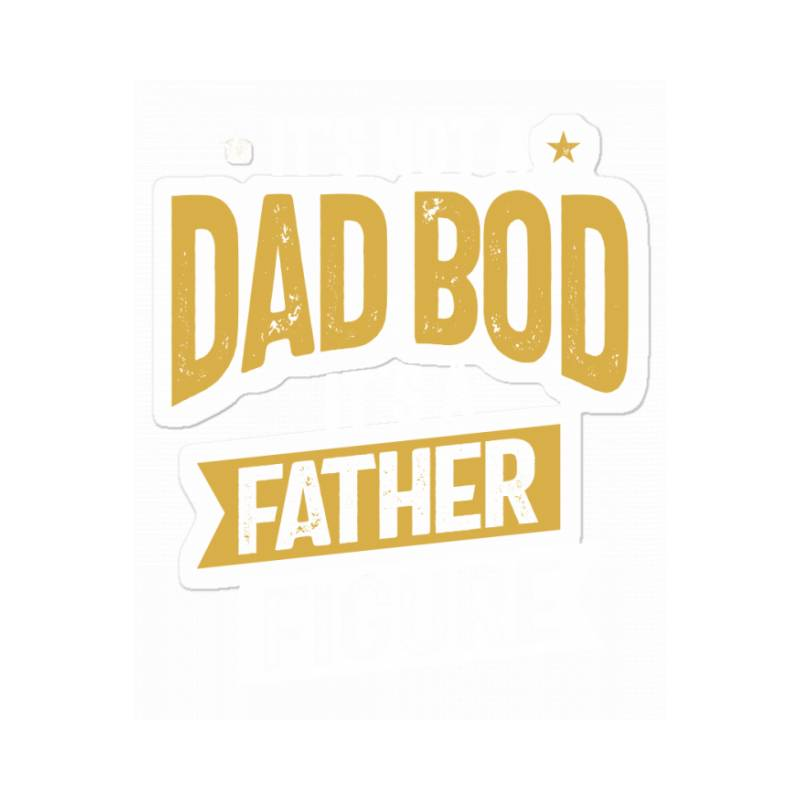 It's Not A Dad Bod It's A Father Figure | Father's Day Sticker | Artistshot