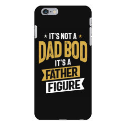 It's Not a Dad Bod It's a Father Figure | Father's Day iPhone 6 Plus/6s Plus Case | Artistshot